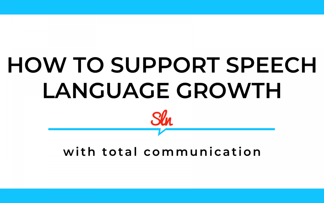 How to Support Speech Language Growth With Total Communication